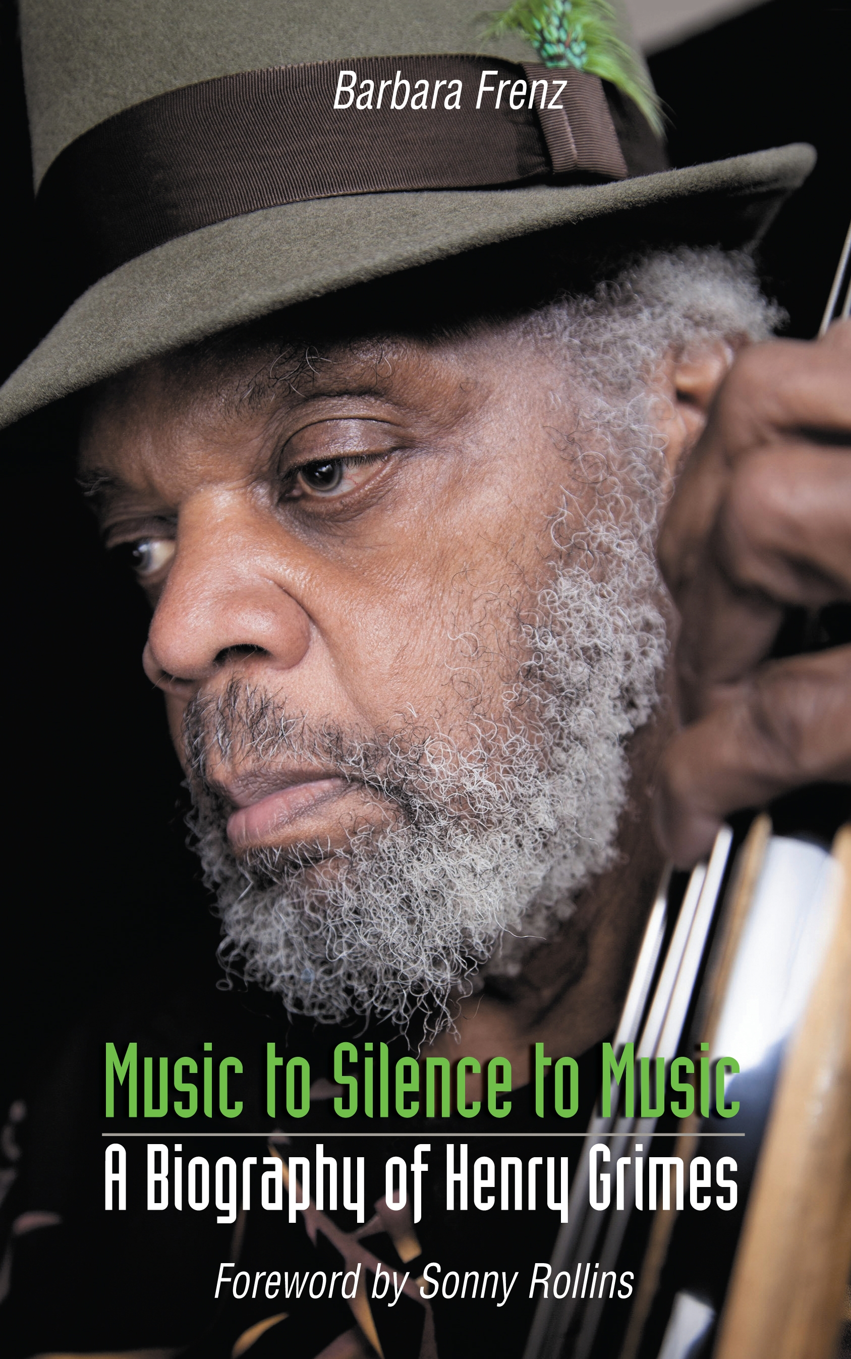 Barbara Frenz, Music to Silence to Music. A Biography of Henry Grimes. Foreword by Sonny Rollins. Northway Books London, 2015 (Cover-Foto: Hollis King, 2014)