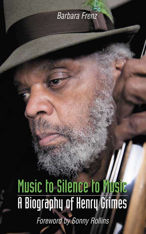 Barbara Frenz, Music to Silence to Music. A Biography of Henry Grimes. Foreword by Sonny Rollins, 2015 (Northway Books)